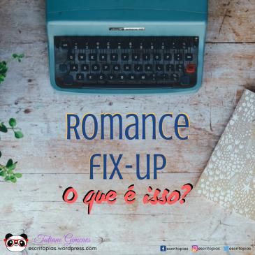 romance-fix-up-o-que-e-isso
